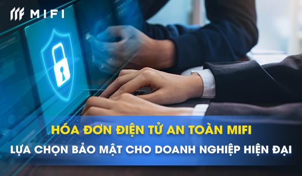 Hóa đơn Điện tử An toàn MIFI - Lựa chọn hoàn hảo cho Doanh nghiệp hiện đại